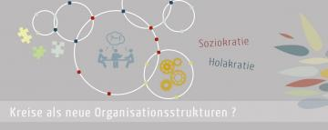 Neue Organisationsstrukturen, Kreise, Soziokratie, Holakratie